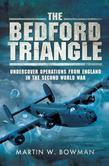 The Bedford Triangle: Undercover Operations from England in the Second World War