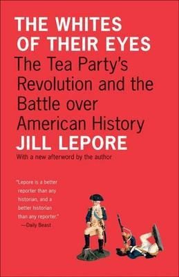 The Whites of Their Eyes: The Tea Party's Revolution and the Battle Over American History (New in Paper)