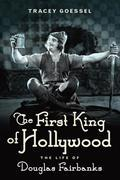 The First King of Hollywood: The Life of Douglas Fairbanks