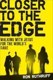 Closer to the Edge: Walking with Jesus for the World's Sake