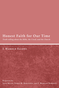 Honest Faith for Our Time: Truth-telling about the Bible, the Creed, and the Church