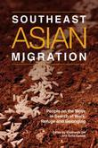 Southeast Asian Migration: People on the Move in Search of Work, Refuge, and Belonging