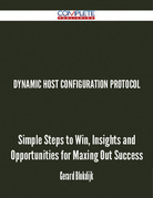 Dynamic Host Configuration Protocol - Simple Steps to Win, Insights and Opportunities for Maxing Out Success