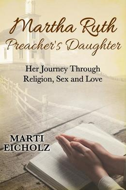 Martha Ruth, Preacher's Daughter: Her Journey Through Religion, Sex and Love