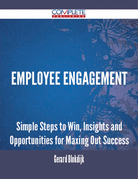 Employee Engagement - Simple Steps to Win, Insights and Opportunities for Maxing Out Success