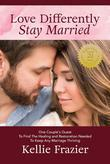 Love Differently Stay Married: One Couples Quest To Find Healing & Restoration Needed To Keep Any Marriage Thriving