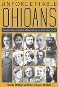 Unforgettable Ohioans: Thirteen Mavericks Who Made History on Their Own Terms
