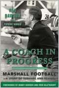 A Coach in Progress: Marshall Football¿A Story of Survival and Revival