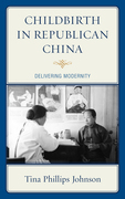 Childbirth in Republican China: Delivering Modernity