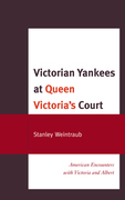 Victorian Yankees at Queen Victoria's Court: American Encounters with Victoria and Albert