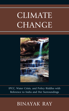 Climate Change: IPCC, Water Crisis, and Policy Riddles with Reference to India and Her Surroundings