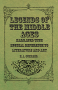 Legends of the Middle Ages - Narrated with Special Reference to Literature and Art