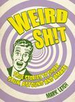 Weird Shit: True Stories to Shock, Stun, Astound and Amaze
