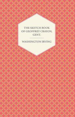 The Sketch Book of Geoffrey Crayon, Gent.