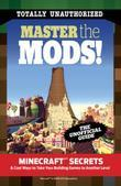 Master the Mods!: Minecraft®¿ Secrets & Cool Ways to Take Your Building Games to Another Level