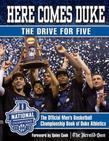 Here Comes Duke: The Drive for Five: The Official Men's Basketball Championship Book of Duke Athletics