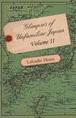 Glimpses of Unfamiliar Japan - Volume II.