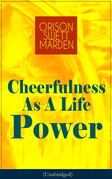 Cheerfulness As A Life Power (Unabridged)