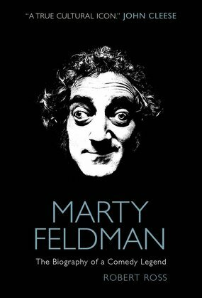 Marty Feldman: The Biography of a Comedy Legend