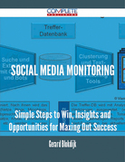 Social Media Monitoring - Simple Steps to Win, Insights and Opportunities for Maxing Out Success