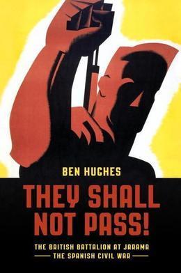 They Shall Not Pass: The British Battalion at Jarama - The Spanish Civil War