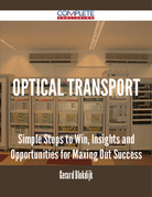 Optical Transport - Simple Steps to Win, Insights and Opportunities for Maxing Out Success