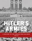 Hitler's Armies: A history of the German War Machine 1939-45