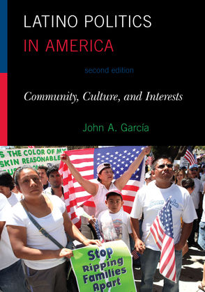 Latino Politics in America: Community, Culture, and Interests