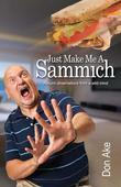 Just Make Me A Sammich: Absurd Observations from a Wild Mind
