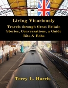 Living Vicariously: Traveling Through Great Britain - Stories, Conversations, a Guide, Bits & Bobs