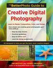 The Betterphoto Guide to Creative Digital Photography: Learn to Master Composition, Color, and Design