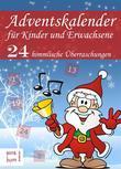 Adventskalender für Kinder und Erwachsene: 24 Überraschungen. Weihnachtsmärchen, Weihnachtslieder, Weihnachtsgedichte, Rezepte für Plätzchen und Witze