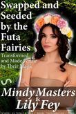 Swapped and Seeded by the Futa Fairies: Transformed and Made Fertile by Their Magic (Futanari on Female Firsts Gender Transformation Menage)