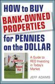 Jeff Adams - How to Buy Bank-Owned Properties for Pennies on the Dollar: A Guide To REO Investing In Today's Market