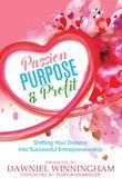 Passion, Purpose and Profit: Shifting Your Dreams into Successful Entrepreneurship