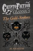 The Gold-Seekers (Cryptofiction Classics - Weird Tales of Strange Creatures)