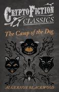 The Camp of the Dog (Cryptofiction Classics - Weird Tales of Strange Creatures)