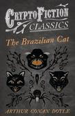 The Brazilian Cat (Cryptofiction Classics - Weird Tales of Strange Creatures)