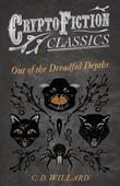 Out of the Dreadful Depths (Cryptofiction Classics - Weird Tales of Strange Creatures)