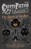 The Queen of the Bees (Cryptofiction Classics - Weird Tales of Strange Creatures)