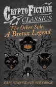 The Other Side: A Breton Legend (Cryptofiction Classics - Weird Tales of Strange Creatures)