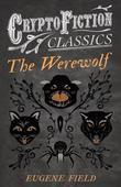 The Werewolf (Cryptofiction Classics - Weird Tales of Strange Creatures)