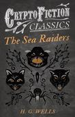 The Sea Raiders (Cryptofiction Classics - Weird Tales of Strange Creatures)