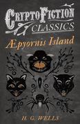 Æpyornis Island (Cryptofiction Classics - Weird Tales of Strange Creatures)