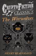 """The Werwolves"" (Cryptofiction Classics - Weird Tales of Strange Creatures)"