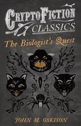 The Biologist's Quest (Cryptofiction Classics - Weird Tales of Strange Creatures)