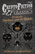 From the Darkness and the Depths (Cryptofiction Classics - Weird Tales of Strange Creatures)