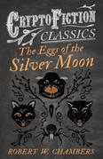 The Eggs of the Silver Moon (Cryptofiction Classics - Weird Tales of Strange Creatures)