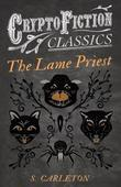 The Lame Priest (Cryptofiction Classics - Weird Tales of Strange Creatures)