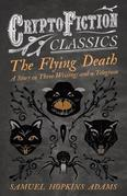 The Flying Death - A Story in Three Writings and a Telegram (Cryptofiction Classics - Weird Tales of Strange Creatures)